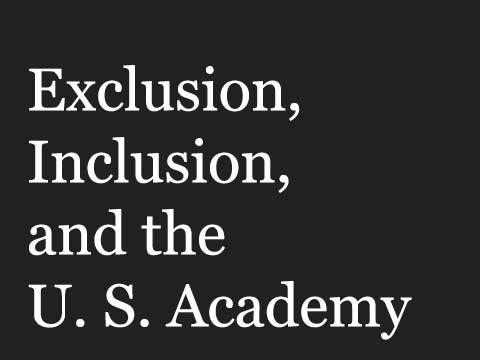 Exclusion, Inclusion, and the U. S. Academy