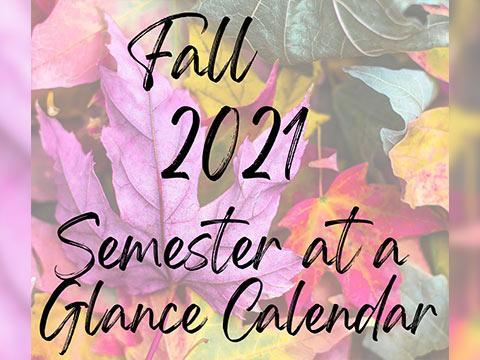 Fall 2021 Semester at a Glance