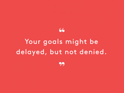 """White text on on red background. Reads """"Your goals might be delayed, but not denied."""""""""""