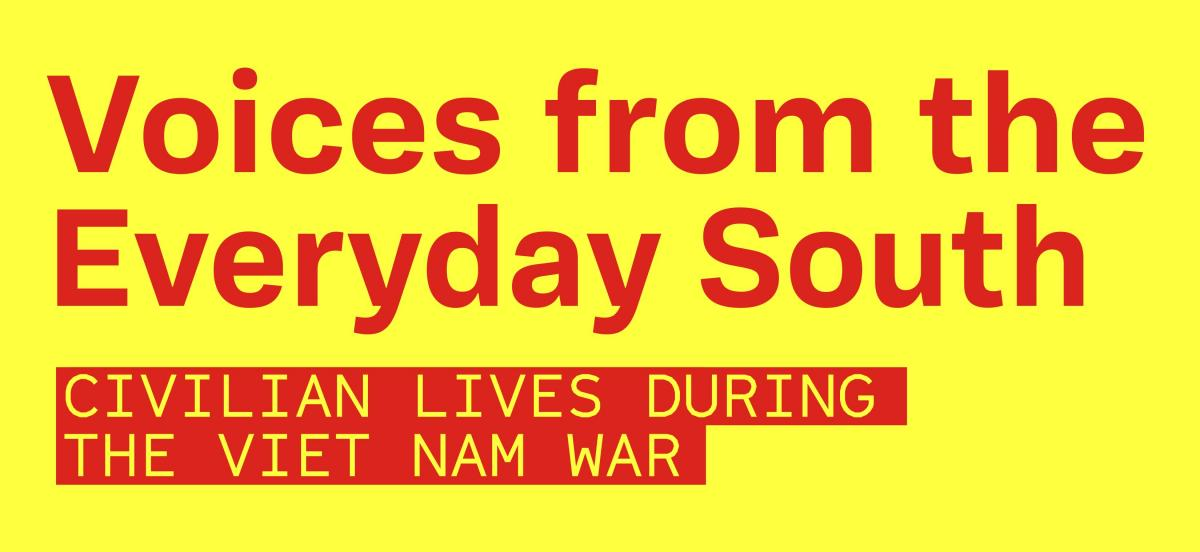 Voices from the Everyday South: Civilian Lives During the Viet Nam War