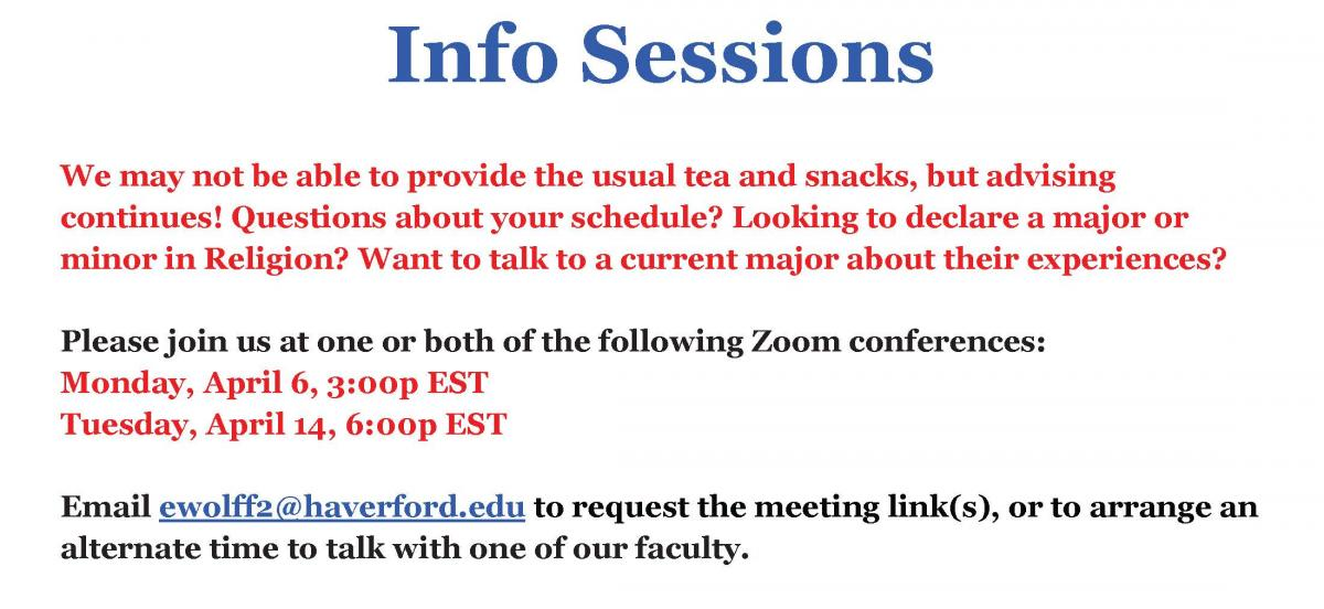 Questions about your schedule? Looking to declare a major or minor in Religion? Want to talk to a current major about their experiences? Email ewolff2@haverford.edu for more info.