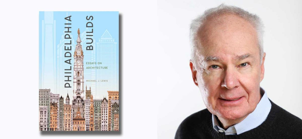 """On the right: Headshot of Michael J. Lewis. On the left: a picture of his book, """"Philadelphia Builds"""""""